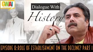 Dialogue with History Episode 8: Role of Establishment in Decline? Part 1: GupShup with Aftab Iqbal