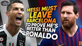 """""""Messi Must LEAVE Barcelona To Prove He's Better Than Ronaldo"""" 