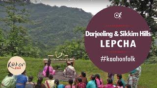 #KaahonFolk- Lepcha I Darjeeling | Sikkim | Mayel Lyang | Mutanchi Rongkup | Achuley