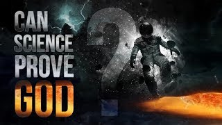 Can Science Prove The Existence Of God? | Can Science Discover God?