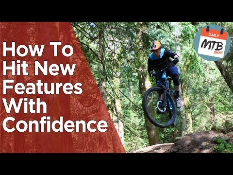 How To Conquer New Features With Confidence - 4 Tips For Bigger Jumps & Drops