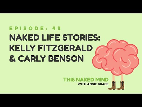 EP 49: Naked Life Stories: Kelly Fitzgerald & Carly Benson