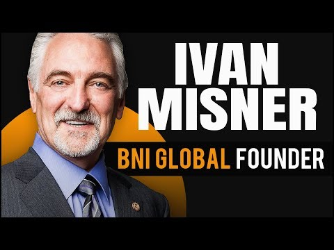 Ivan Misner: How BNI Global Founder Generates $13.1 Billion Per Year Through Referral Marketing