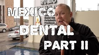 Mexico Dental Surgery Part II  - What