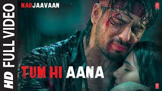 Tum Hi Aana Full Video Marjaavaan Riteish D Sidharth M Tara S Jubin N Payal Dev Kunaal V