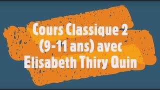 Cours de Classique 2 (9-11 ans) en ligne filmé