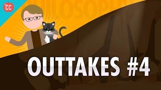 Outtakes #4: Crash Course Philosophy