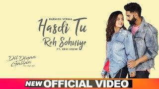 Hasdi Tu Reh Sohniye (Official Video) | Parmish Verma | Goldy | Wamiqa Gabbi | Dil Diyan Gallan