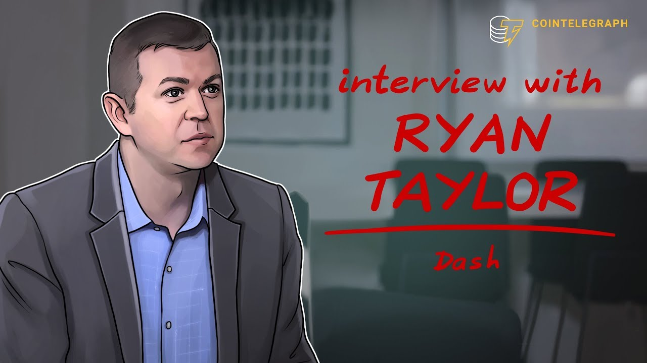 Interview with Dash CEO Ryan Taylor | Cointelegraph