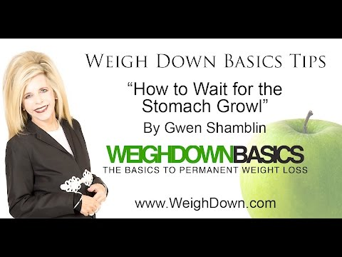 Weigh Down Basics Tips - How To Wait For The Stomach Growl