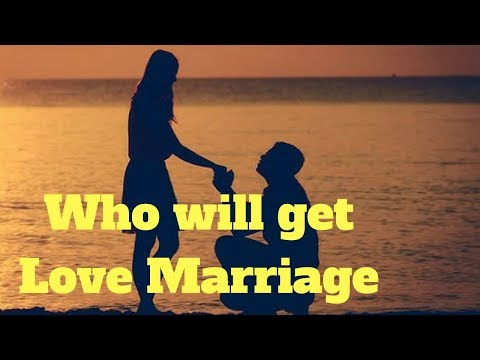 Who will get Love Marriage or Arrange Marriage - Prediction by  Astrology