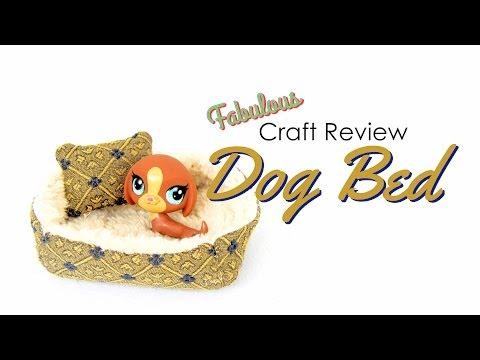 Fabulous Craft Review : The Dog Bed | Plus LPS Blind Bags