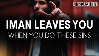 IMAN LEAVES YOU WHEN YOU DO THESE SINS