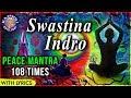 Peace Mantra For Meditation 108 Times With Lyrics Swastina Indro Vriddhashravah Morning Chant mp3