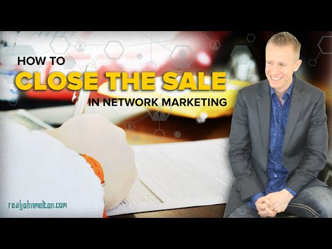 How to Close the Sale in Network Marketing - RealJohnMelton.com