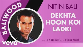 Dekhta Hoon Koi Ladki - Baliwood | Nitin Bali | Official Audio Song