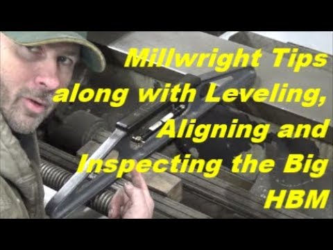 Millwright Tips along with Leveling, Aligning, and insepcting the Big HBM