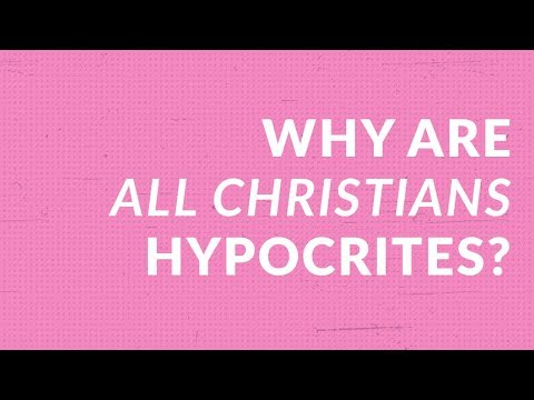 Why Are All Christians Hypocrites?