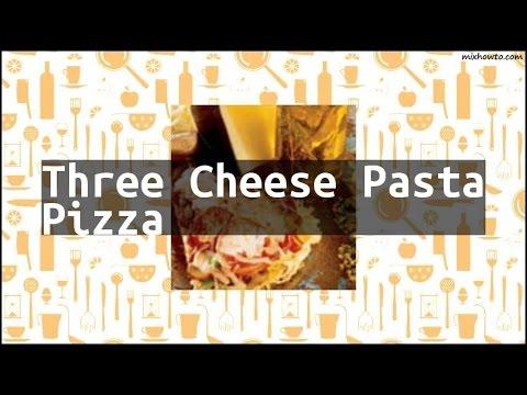 Recipe Three Cheese Pasta Pizza
