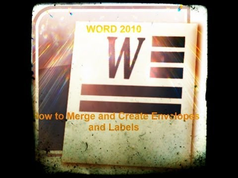 How to Merge and Create Envelopes and Labels in Microsoft Word 2010