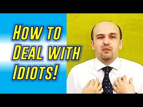 How to Deal with Idiots (Really!)