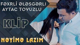 Fexri Elesgerli ft Aytac Tovuzlu - Neyime Lazim (Yeni Klip)