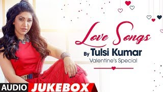 Love Songs - Tulsi Kumar : Valentine