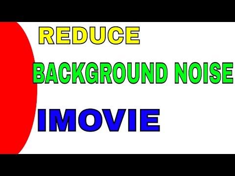 REDUCE BACKGROUND NOISE - IMOVIE