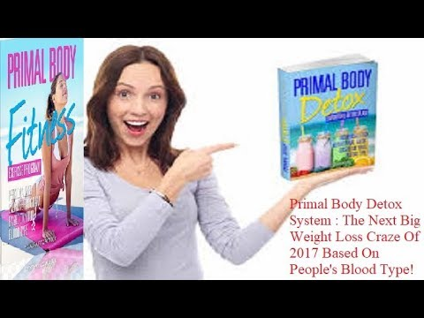 Primal Body Detox - The Next Big Weight Loss Craze Of 2017 Based On People's Blood Type!
