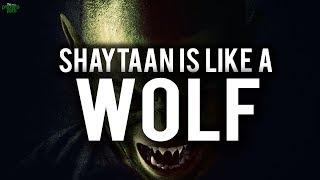 """""""SHAYTAAN IS LIKE A WOLF"""" (STRATEGIES TO AVOID SHAYTAAN)"""