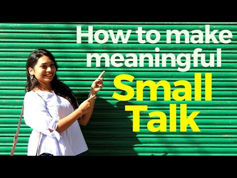 How to make meaningful Small Talk