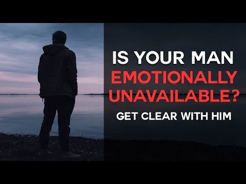 He's Emotionally Unavailable?  Get Clear With Him...