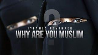 Why Are You Muslim - Nouman Ali Khan - Reminder