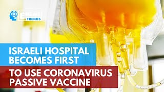 Israeli Hospital Becomes First To Use Coronavirus Passive Vaccine