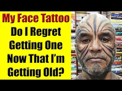 My Face Tattoo - Do I Regret It Now That I Am Becoming Old?