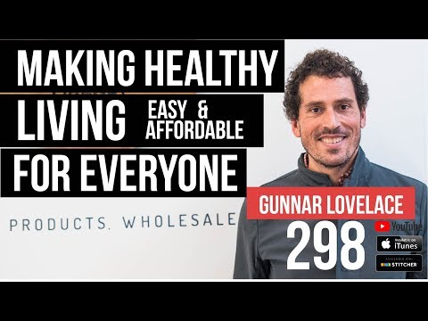 Making Healthy Living Easy and Affordable For Everyone w/ Gunnar Lovelace - 298