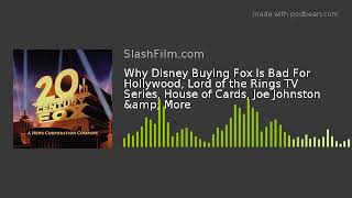 Why Disney Buying Fox Is Bad For Hollywood, Lord of the Rings TV Series, House of Cards, Joe Johnsto