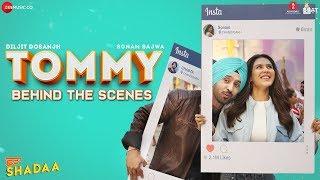 TOMMY - Behind The Scenes | SHADAA | Diljit Dosanjh | Sonam Bajwa