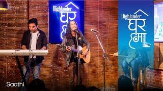 Highlander Ghar Ma Sessions: Saathi (Friends Forever) | Swoopna Suman