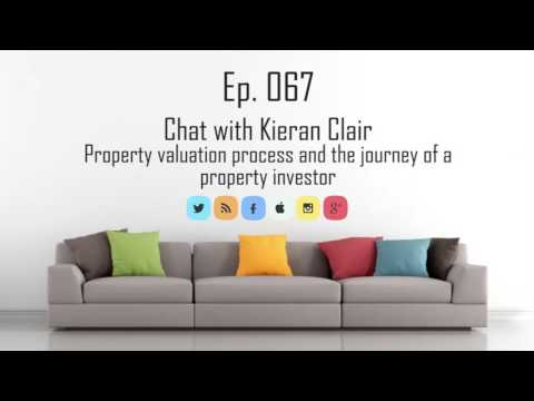 Ep 67 - Property valuation process and the journey of a property investor – Chat with Kieran Clair