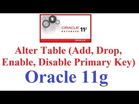 SQL in Oracle 11g Tutorial #7: Alter table( Add, Delete , Enable and Disable Primary Key)