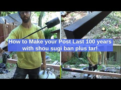 How to Make your Post Last 100 years 3.0 shou sugi ban plus tar!