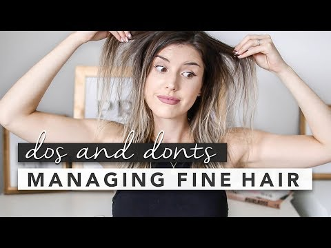 The Do's and Don'ts for Managing Fine / Thin Hair   by Erin Elizabeth