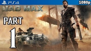 MAD MAX Walkthrough PART 1 (PS4) Gameplay No Commentary @ 1080p HD ✔