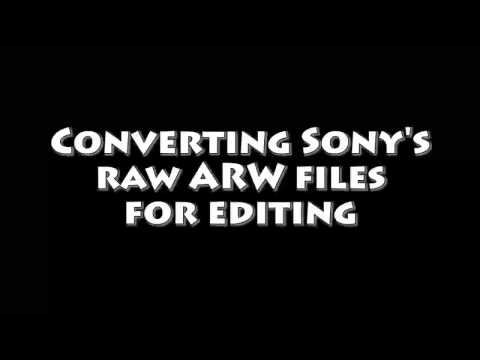 How to open and convert Sony ARW raw files for editing