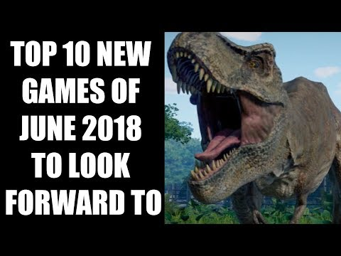 Top 10 NEW Games of June 2018 To Look Forward To [PS4, Xbox One, Switch, PC]