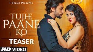Song Teaser: Tujhe Paane Ko   Feat. Shalin Bhanot & Priyanka Agrawal   Jubin Nautiyal & Neeti Mohan