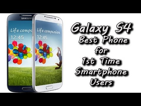 Why the Galaxy S4 is the Best Phone for 1st Time Smartphone Users