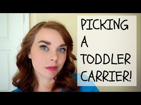 HOW TO PICK A TODDLER CARRIER!