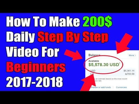 How To Make 200$ Daily Step By Step Video For Beginners 2017 2018